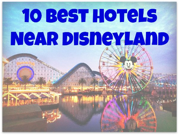 Best Hotels Near Disneyland Park, Anaheim, California